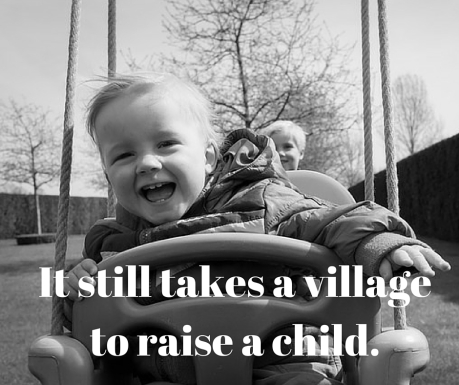 It STILL takes a villageto raise a child.